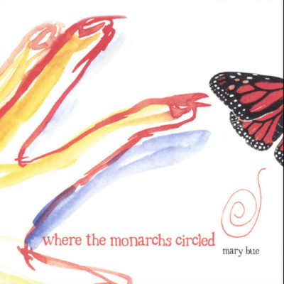 Mary Bue Music Where the Monarchs Circled